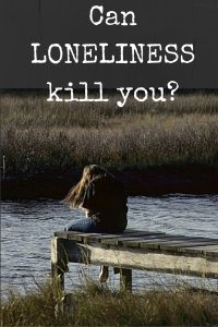 Can loneliness kill?
